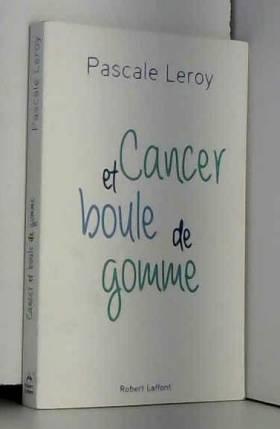Pascale LEROY - Cancer et boule de gomme