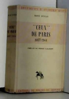 """DUNAN (René) et PELLOS - """"CEUX"""" DE PARIS Août 1944. Collection """"Documents d'Aujourd'hui"""". Préface de Pierre Lazareff...."""