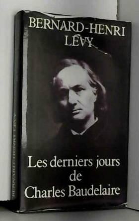 LÉVY (Bernard-Henri) - Les derniers jours de Charles Baudelaire.