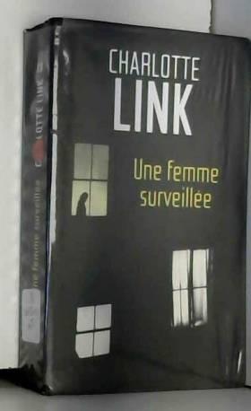 Charlotte LINK - Une femme surveillée