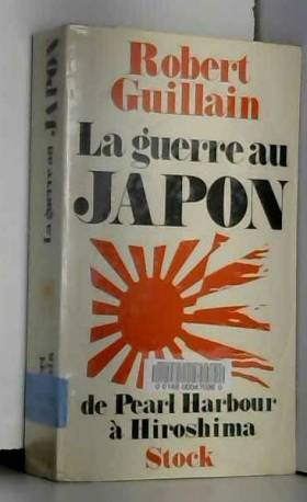 R. Guillain - La guerre au Japon de Pearl Harbour à Hiroshima / Guillain, R. / Réf: 12070
