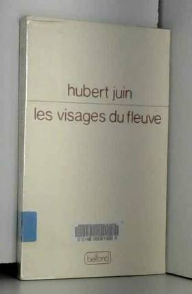 Hubert Juin - Les Visages du fleuve