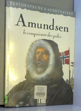 Brigitte Coppin - Amundsen : Le conquérant des pôles
