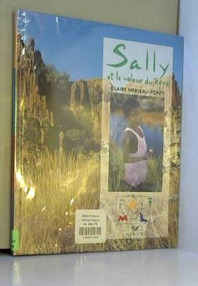 Merleau-Ponty Claire - Sally et le voleur du rêve, chez les Aborigènes d'Australie