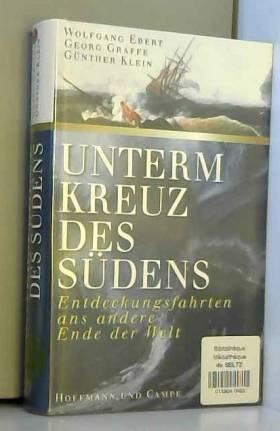Wolfgang/ Graffe Ebert - Unterm Kreuz des Südens. Entdeckungsfahrten ans andere Ende der Welt