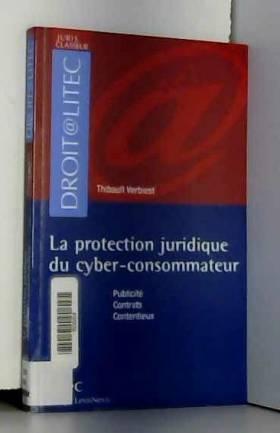 Thibault Verbiest - La protection juridique du cyber-consommateur (ancienne édition)