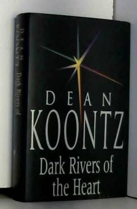 Dean Koontz - Dark Rivers of the Heart.