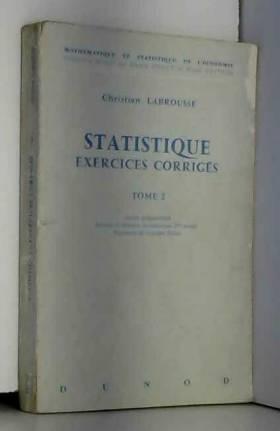 Statistiques - Exercices corrigés - Tome 2 - Licence ès Sciences économiques, 2eme année, DEUG de...