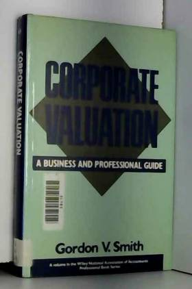 Gordon V. Smith - Corporate Valuation: A Business and Professional Guide