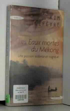 Kim Lefèvre - Les eaux mortes du Mékong