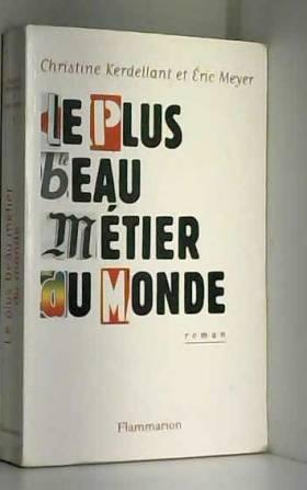 Christine Kerdellant et Éric Meyer - Le Plus Beau Métier du monde