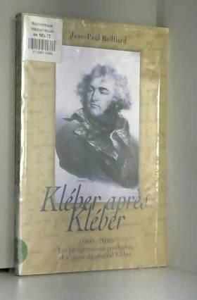 Jean-Paul Baillard - Kleber après Kleber (1800-2000)