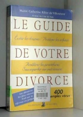 Catherine Ribay de Villeneuve - Le guide de votre divorce