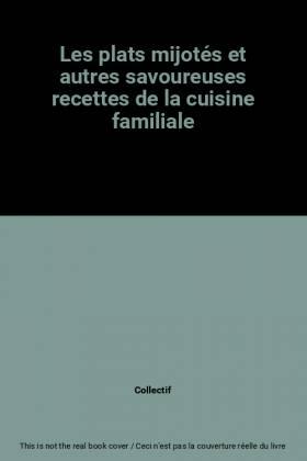 Collectif - Les plats mijotés et autres savoureuses recettes de la cuisine familiale
