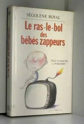 Royal Segolene. - Le Ras Le Bol Des Bebes Zappeurs.