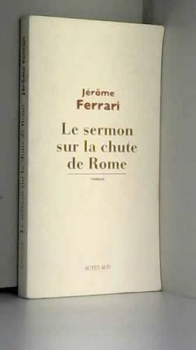 Jérôme Ferrari - Le sermon sur la chute de Rome - Prix Goncourt 2012