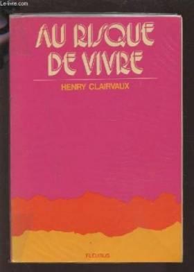 CLAIRVAUX HENRY - AU RISQUE DE VIVRE.