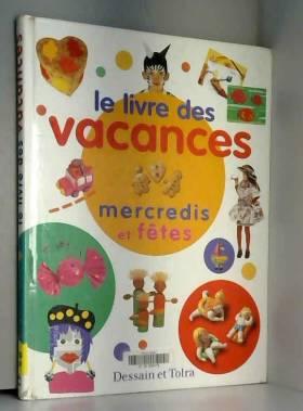 Collectif et Catherine Franck - LE LIVRE DES VACANCES. Mercredis et fêtes