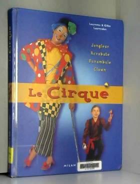 Laurence Laurendon, Gilles Laurendon, Michel... - Le Cirque