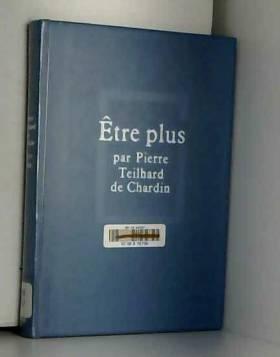Teilhard de Chardin - Etre plus