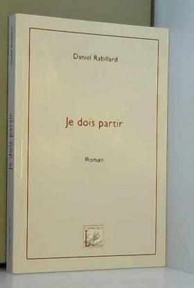 Daniel Rabillard - Je dois partir