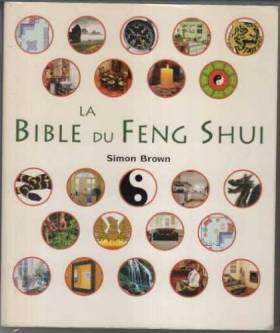 La bible du feng shui: Un...