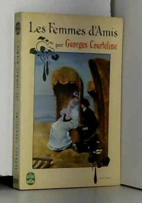 Georges Courteline - Les femmes d'amis