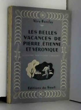 Vera C. Barclay et Aimé Bargaud - Vera Barclay. Les Belles vacances de Pierre, Etienne et Véronique : Traduit par Aimé Bargaud....