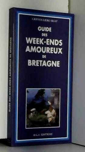 Jean-Paul Griffoulière et Ruat - GUIDE WEEK ENDS AMOUREUX DE BRETAGNE