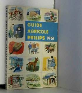 COLLECTIF - GUIDE AGRICOLE PHILIPS 1961 TOME 3