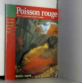 DIETER  JAUCH - POISSON ROUGE / BIEN LE COMPRENDRE ET BIEN LE SOIGNER