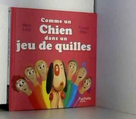 Marc Levy, Florent Bégu et Hachette Livre - Comme un Chien dans un Jeu de Quilles - collection C'est comme ça
