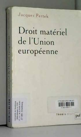 Jacques Pertek - Droit matériel de l'Union européenne