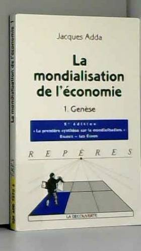 Jacques Adda - La mondialisation de l'économie : Tome 1, Genèse, 5ème édition
