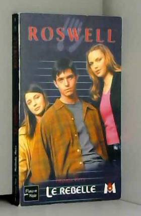 Roswell, tome 8 : Le Rebelle