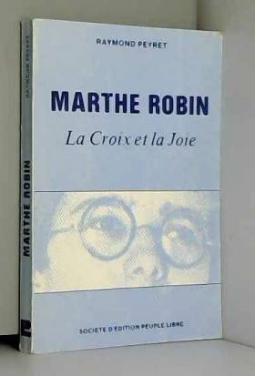 Marthe Robin. La Croix et...