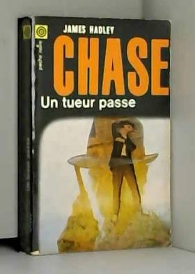 CHASE (James hadley) - Un tueur passe.