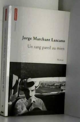Jorge Marchant Lazcano, Janine Philipps et... - Un sang pareil au mien