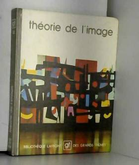 COLLECTIF - Theorie de l'image. bibliotheque laffont des grands themes n° 32