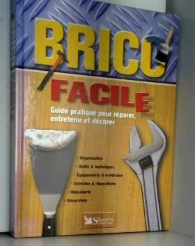 Collectif - Brico facile : Guide pratique pour réparer, entretenir et décorer