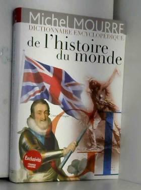 Michel ; Meuleau Mourre - Dictionnaire encyclopédique de l'histoire du monde. Dictionnaire encyclopédique de l'histoire du...