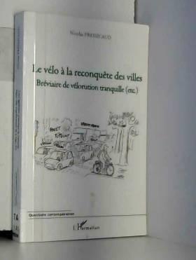 Nicolas Pressicaud - Le vélo à la reconquête des villes : Bréviaire de vélorution tranquille (etc.)
