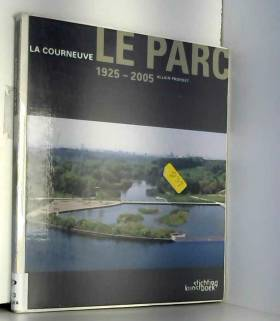 Le Parc La Courneuve 1925-2005
