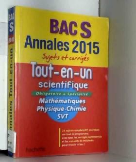 Frédérique La Baume-Elfassi (de), Patrice... - Annales Bac 2015 - Annales sujets et corrigés - Tout-en-un scientifique Term S