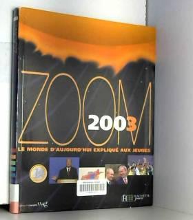 Collectif - Zoom 2003 : Le Monde aujourd'hui expliqué aux jeunes
