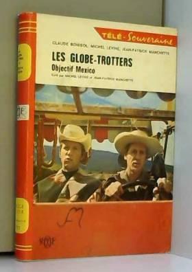 Jean-Patrick Manchette et Michel Levine - Michel Levine et Jean-Patrick Manchette... Les Globe-trotters, objectif Mexico