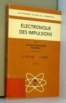 Jean-Paul Vabre et Georges Metzger - ELECTRONIQUE DES IMPULSIONS. Tome 1, Circuits à éléments localisés, Avec exercices, 3ème édition