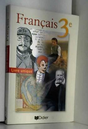 Français 3e : Livre unique...