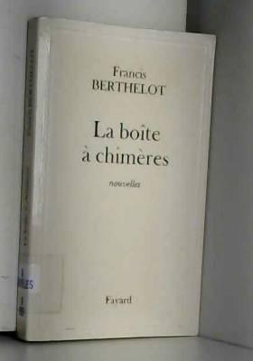 Francis Berthelot - La Boîte à Chimères