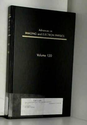Peter W. Hawkes, Benjamin Kazan et Tom Mulvey - Advances in Imaging and Electron Physics, Volume 120